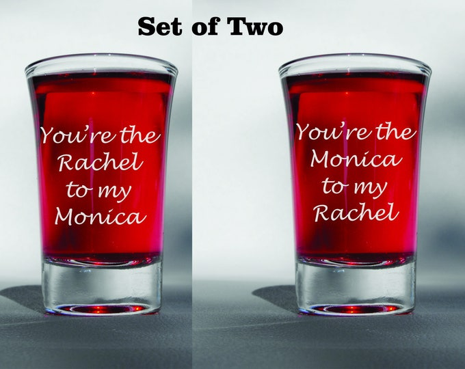 Deep Engraved Dishwasher Safe Youre The Rachel To MY Monica and Youre the Monica to My Rachel Set of Two 1.5 Ounce Shot Glasses FRIENDS