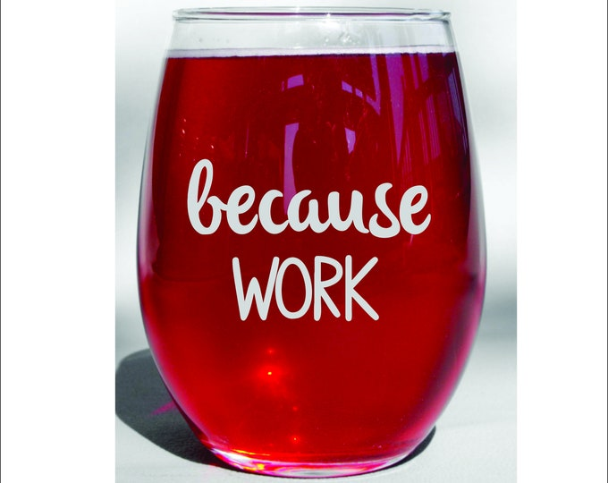 Deep Engraved Dishwasher Safe - Because Work 20oz Wine Glass - Coworker Gift - Boss Gift - Coworker Gift - Work Drinking Glass - Funny Wine