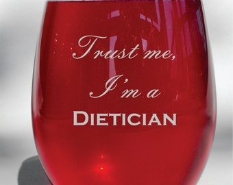 Deep Engraved Trust Me I'm a Dietician Etched Dishwasher Safe Personalized Wine Glass, Whiskey Glass, Glass Coffee Mug, Champ Flute