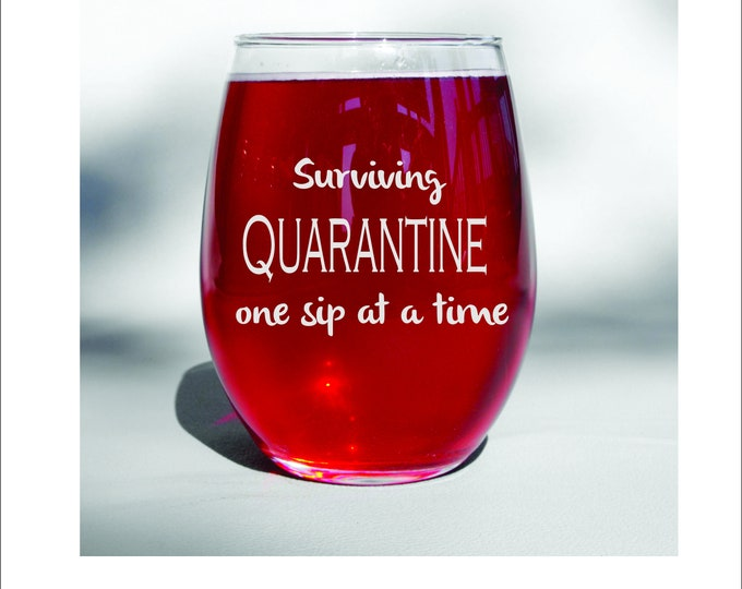 Deep Engraved Dishwasher Safe Surving Quarantine One Sip at a Time, Friend Gift, Mom Gift, Birthday Gift, Quarantine Wine Glass, Stemless