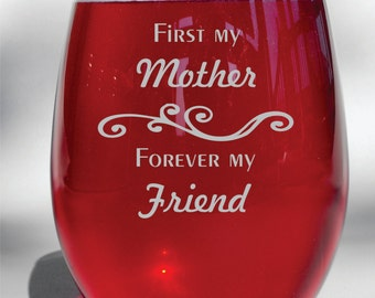 "Deep Engraved Dishwasher Safe Personalized Custom Mothers Day ""First My Mother, Forever My Friend"" Choice of Stemless or Stemmed Wine Glass"