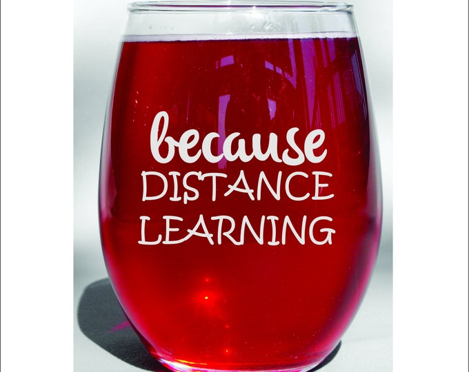 Dishwasher Safe Because Distance Learning, Home School, Social Distancing, Quarantine, Quarantine Wine Glass