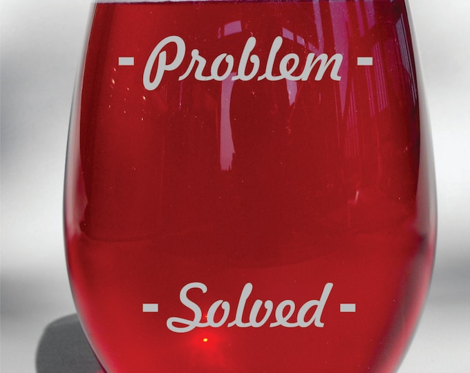 Deep Engraved Funny Problem Solved Dishwasher Safe Wine Glass, Whiskey Glass, Glass Coffee Mug, Champagne Flute