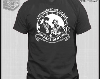 I NOMINATED MY Dj For President Eric B and Rakim T shirt Classic Hip Hop Dj Gear