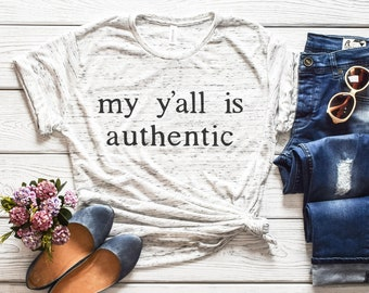 My Y'all Is Authentic, Funny Southern T Shirt