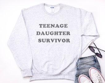 Teenage Daughter Survivor, Funny Mom Sweatshirt