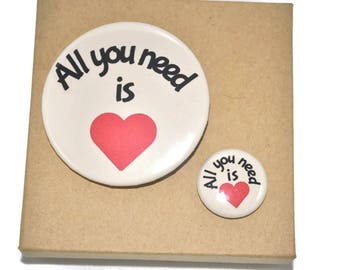 Set, All you need,  heart 2.25 inch pinback button and 1 inch magnet