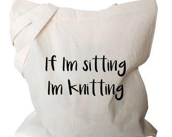 Knitting Bag, Gifts for Knitters, Knitting Tote Bags, Knitting Bags, Knitting gifts, Knitters Tote Gifts, If I'm sitting I'm knitting Quote