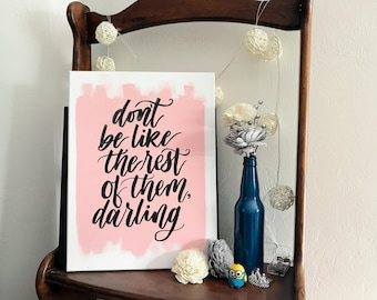Hand Lettered Quote Painting // Don't Be Like The Rest Of Them Darling. Modern Calligraphy. Hand Painted. Wall Decor. Home + Dorm Decor