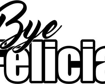Bye Felicia - SVG Cut File DXF EPS Silhouette Studio Vinyl Digital Cut Files for Cricut, Silhouette
