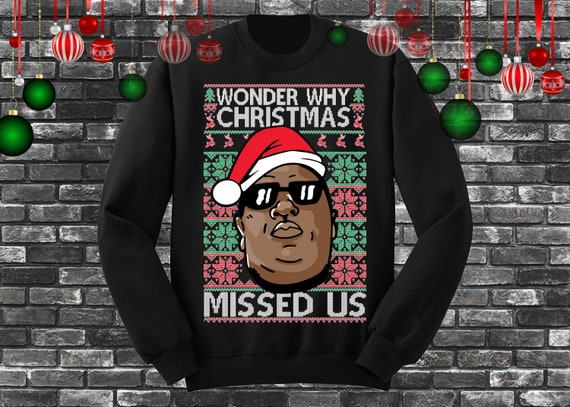 Biggie Smalls Why Christmas Missed Us Ugly Christmas Sweater Etsy