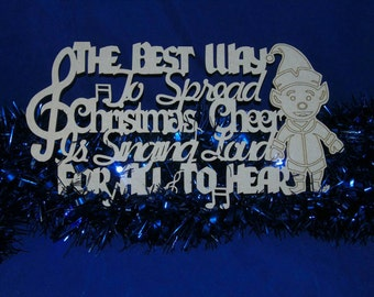 Elf quote the best way to spread christmas cheer is singing loud for all to hear plaque painting glitter blanks family love