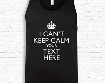 01f78ac8352947 Custom I Cant Keep Calm YOUR TEXT American Apparel Tank Top Personalized  Gift Christmas Made to Order college young trendy Gift Idea TF-107