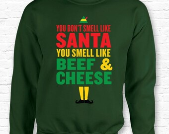 913f4f209 You Smell Like Beef and Cheese Christmas Crewneck Sweater Sweatshirt Hoodie  • Buddy the Elf Quote Shirt • XMAS Gift • Smell Like Santa TF-29