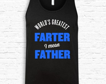 World's Greatest FARTER i mean FATHER Funny Father's Day American Apparel Tank Top Fathers day gift for Dad Grandpa Gift Lol Dad Joke TF-125
