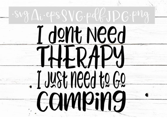 a477d1d0 I don't need Therapy I just need to go Camping Outdoors | Etsy