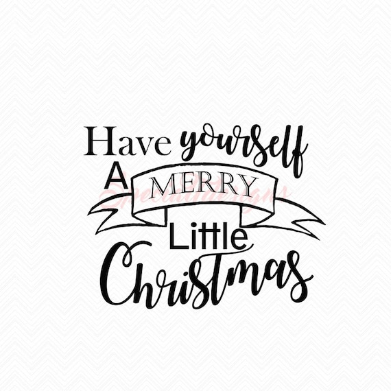 Have Yourself A Merry Little Christmas Svg.Have Yourself A Merry Little Christmas Svg Cutting File Cut Files Instant Download Southern Saying Religious