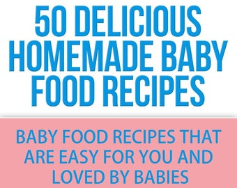 50 Delicious Homemade Baby Food Recipes: Baby Food Recipes That Are Easy For You Loved by Babies, ebook cookbook INSTANT DIGITAL DOWNLOAD