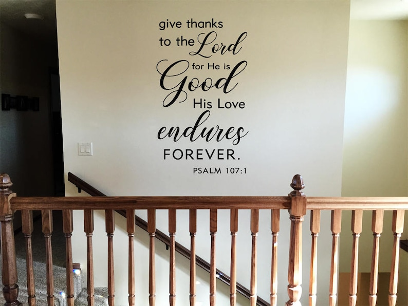 Give thanks to the Lord decal \u2022 Inspirational Decal \u2022 His love endures forever \u2022 Custom Decals \u2022 Psalm Vinyl sticker \u2022 Scripture wall art