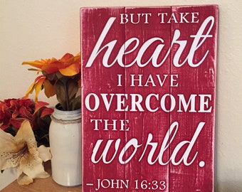 But take heart I have overcome the world • John 16:33 Scripture Sign • Rustic inspirational decor • Custom quote • Bible Verse • Farmhouse