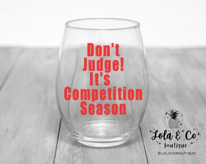 Don't Judge! It's Competition Season! | Dance | Competitive Dance | Cheer | Competitive Cheer | Wine Glass | Dance Teacher | Cheer Coach
