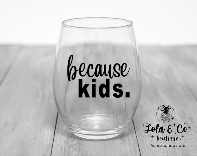 Because Kids Wine Glass | Because Kids | Mothers Day | Fathers Day | Funny | Kids | Parents | Grandparent | Funny gift