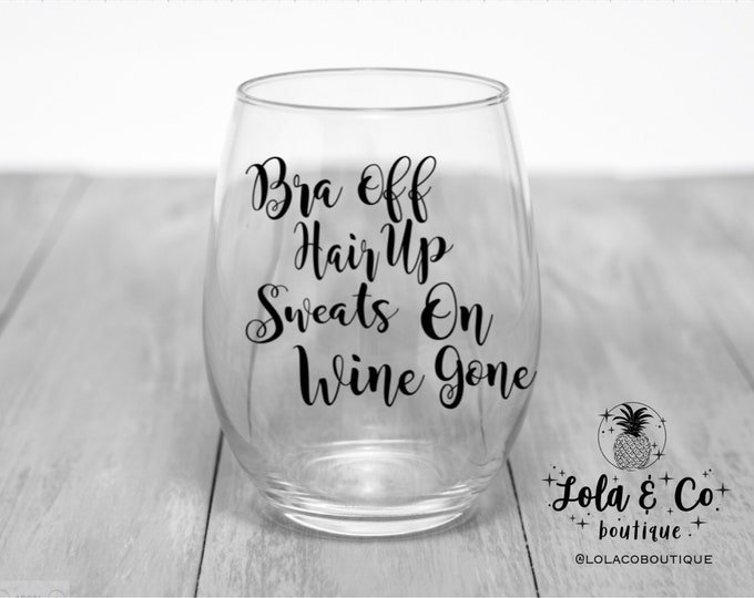 Bra Off, Hair Up, Sweats On, Wine Gone - Wine Glass | Wine Humor | Girls Trip | Girls Gift | Funny Gift | Birthday Gift | Funny | Drink