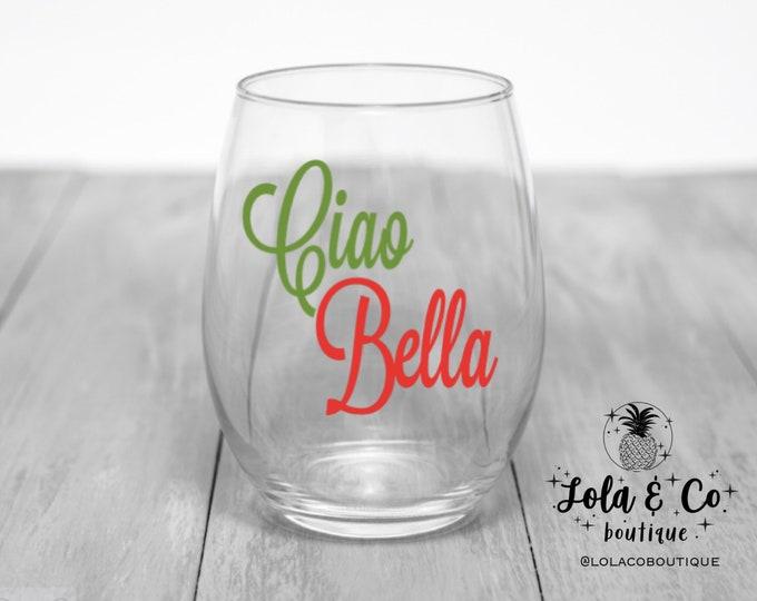Ciao Bella Wine Glass | Ciao Bella | Italian | Italy | Wine | Girls Trip | Get away | Italian Vacation