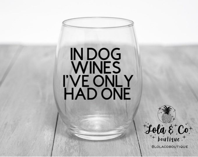 In Dog Wines I've Only Had One Wine Glass | Dog Mom | Wine Glass | Wine Party | Pool Party | Dog Pawty | Pawty