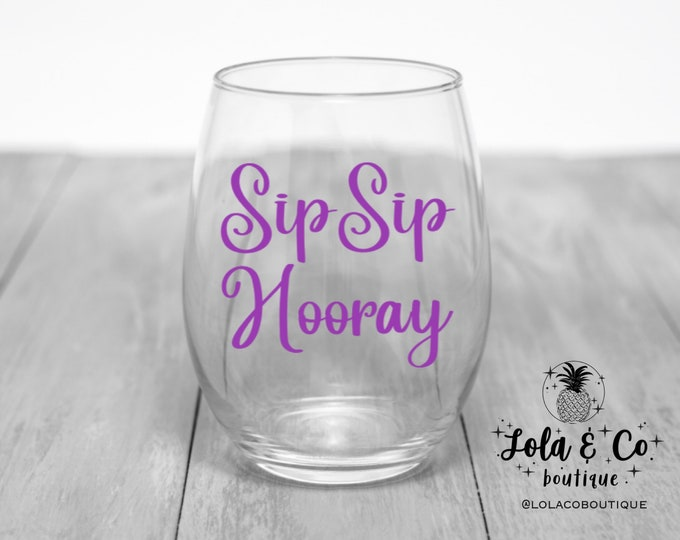 Sip Sip Hooray Wine Glass | Wine | Celebrate | Fun | Girls Weekend | Girls Trip | Hooray | Wine Fun | Yum