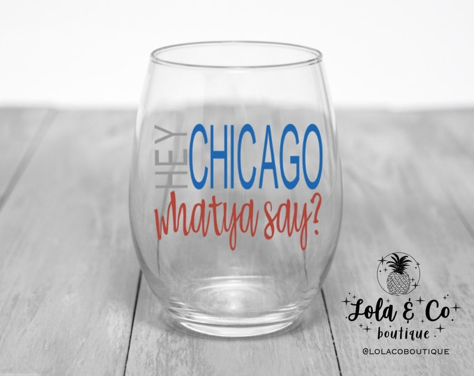 Hey Chicago Whatya Say? | Chicago Cubs | Wine Glasses
