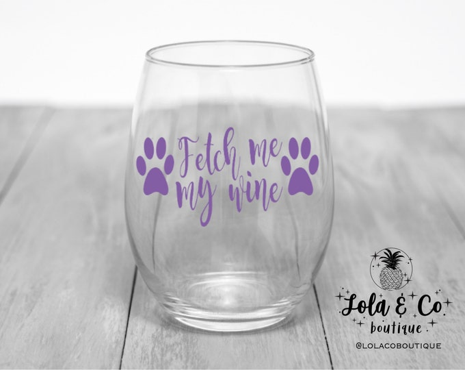 Fetch Me My Wine Glass | Dog Mom | Wine | Wineo | Dog Party | Wine Party