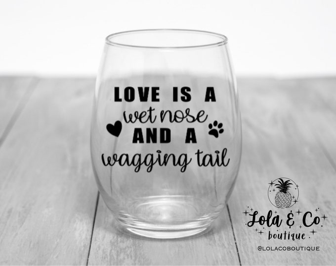 Love Is A Wet Nose and A Wagging Tail | Fur Family | Wine Glass | Dog Mom | Dog Dad | Fur Baby | Wine | Wine Glass