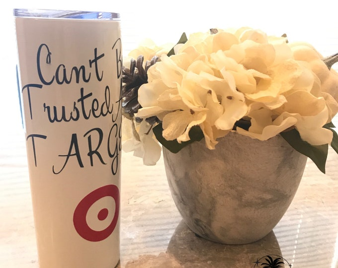 Can't Be Trusted At Target Tumbler | Stainless Steel Hot/Cold Tumbler