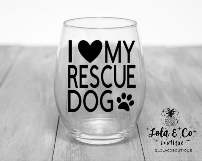 I Love My Rescue Dog Wine Glass   Fur Family   Rescue Dog   Rescue   Dog   Furbaby   Adoption   Adopt   Wine