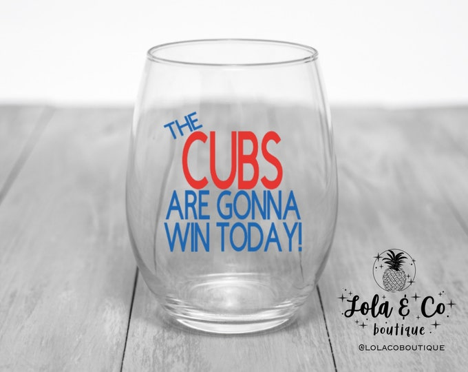 The Cubs Are Gonna Win Today! | Wine Glass | Chicago Cubs | Hey Chicago Whatya Say? | Chicago | Cubs | Drinking | Wine