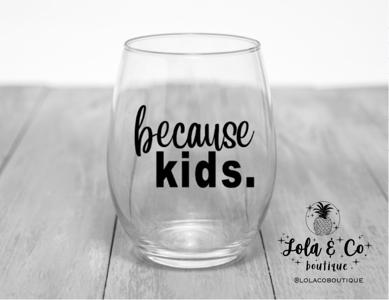 Because Kids Wine Glass  Because Kids  Mothers Day  Fathers image 0