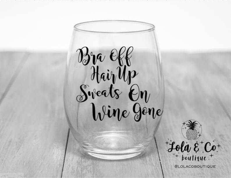 Bra Off Hair Up Sweats On Wine Gone  Wine Glass  Wine image 0