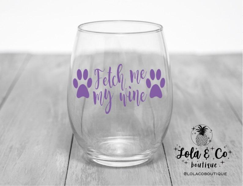 Fetch Me My Wine Glass  Dog Mom  Wine  Wineo  Dog Party  image 0