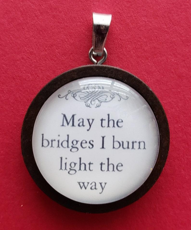 May the Bridges I Burn Light the Way  Pendant Necklace or image 0
