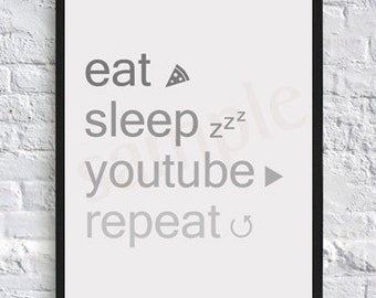 Eat Sleep Youtube Repeat, Internet, Gossip Girl, Tumblr Wall Art, Digital Download