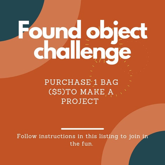 Found object challenge grab bag 1 per person please