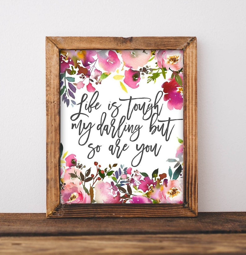 picture about Etsy Printable Wall Art called Printable Wall Artwork, Everyday living is demanding my darling still hence are yourself, Inspirational estimates, Estimate printables, Do-it-yourself dwelling decor, Reward for her, Floral