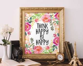 Printable Wall Art Think Happy Be Happy quote home decor happy poster digital print think positive happy thoughts dorm art apartment cubicle