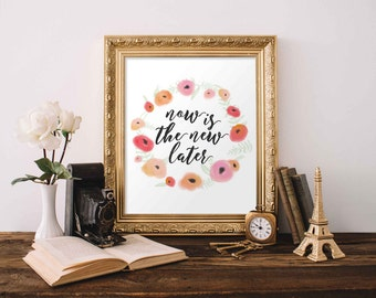 Printable Wall Art, Now is the new later printable quote printable, floral Home Decor, Workout printable, fitness poster, exercise