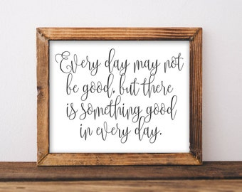 Motivational Wall Art Printable, Every day may not be good quote print digital art decor typography inspirational wall decor quote printable