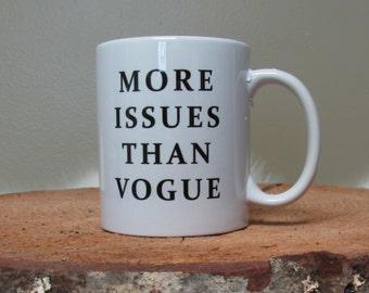 11oz Coffee Mug - More Issues Than Vogue