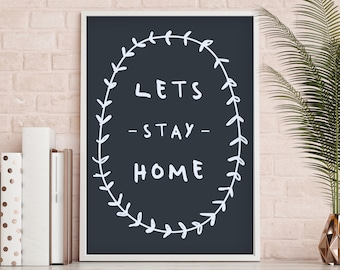 Lets Stay Home Print   PRINTABLE art, bedroom decor, house decor, modern art, cute print, wall art, monochrome, love, home, happy