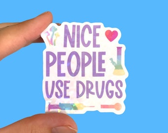 Nice people use drugs | Harm reduction sticker | Phone sticker | Holographic sticker | Laptop sticker