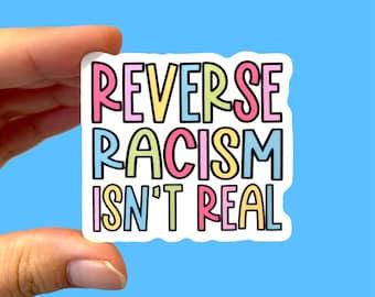 Reverse racism isn't real | Social justice sticker | Anti-racist sticker | Gift for millennials | Die-cut sticker | Leftist sticker